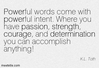 powerful-words-come-with-powerful-intent-where-you-have-passion-strength-courage-and-determination-you-can-accomplish-anything