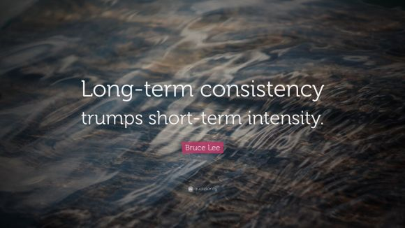 19142-Bruce-Lee-Quote-Long-term-consistency-trumps-short-term-intensity